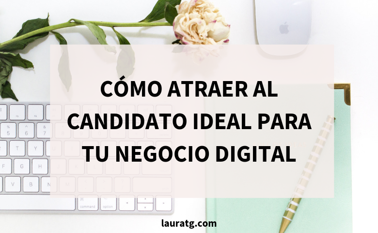 COMO ATRAER AL CANDIDATO IDEAL PARA TU NEGOCIO DIGITAL